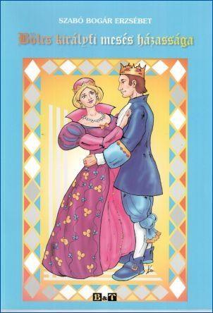 Szabó Bogár Erzsébet: Bölcs királyfi mesés házassága ( Szabó Bogár Erzsébet: Bölcs királyfi mesés házassága)
