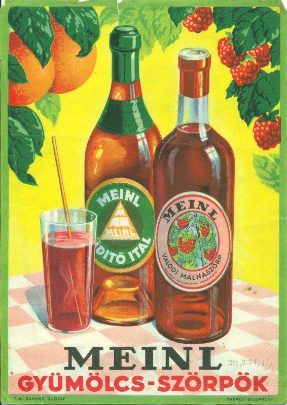 FőnÈzet - Meinl-fÈle gy¸mˆlcsszˆrpˆk rekl·mplak·tja. A zˆld szÌnű szegÈllyel keretezett plak·ton kÈt ¸veg Ès egy ¸vegpoh·r l·thatÛ, piros-fehÈr kock·s abroszon, s·rga szÌnű h·ttÈr előtt. A bal oldali ¸vegben narancsos Meinl ¸dÌtőital, a jobb oldaliban Ès a poh·rban Meinl m·lnaszˆrp van. A grafika bal felső sark·ban kÈt narancs Ès levelek, a jobb felső sark·ban ˆt m·lnaszem Ès m·lnalevelek l·thatÛk. Az ¸vegek alatt felirat: Meinl (fekete szÌnnel) gy¸mˆlcs-szˆrpˆk (piros szÌnnel nyomva). A plak·t alj·n balrÛl a felelős kiadÛ neve: Rapaics Rudolf, jobbrÛl a nyomda neve Ès szÈkhelye olvashatÛ: Bak·cs, Budapest. A plak·t h·toldal·n a fent ismertetett kÈp t¸kˆrkÈpe szerepel. 2 db.