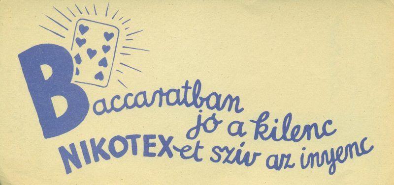 """NIKOTEX kék nyomatú, fekvő tájolású reklám számolócédulája, egy szíves kártyalap ábrázolásával és reklámszöveggel: """"Baccaratban jó a kilenc NIKOTEX-et szív az ínyenc"""". A hátoldalon ceruza hatású írás, reklámszöveg van: """"Törődjék kissé Magával is - szívjon Nikotexet!"""""""