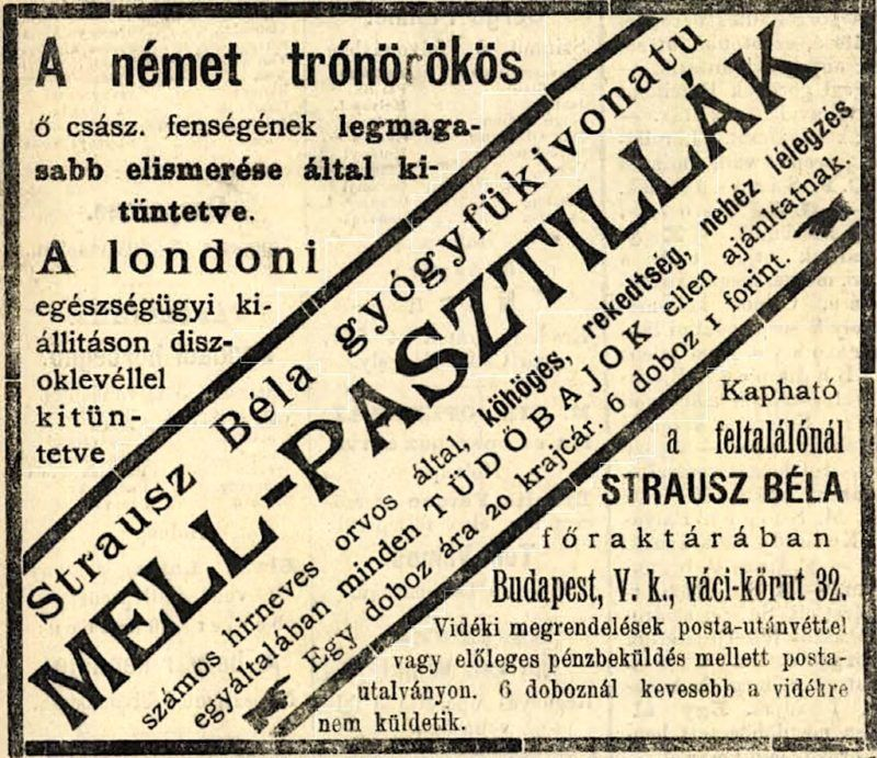 0f10096f92 1884-ben a német trónörökös ő császári fenségének legmagasabb elismerésével  kitüntett gyógyfükivonatu mell-pasztillákat áruló Strausz Béla főraktára  volt ...